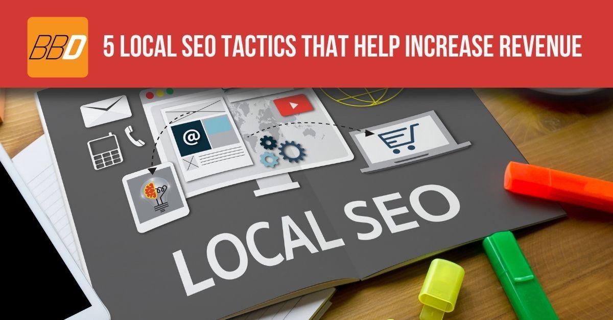 5 Local SEO Tactics that Help Increase Revenue